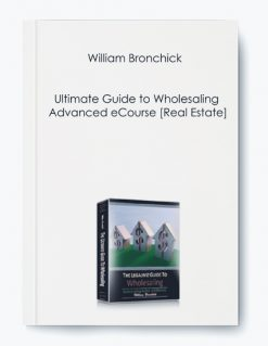William Bronchick – Ultimate Guide to Wholesaling Advanced eCourse [Real Estate]