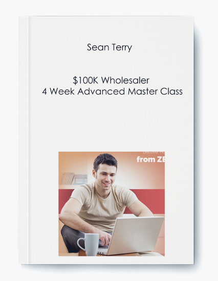 Sean Terry – $100K Wholesaler 4 Week Advanced Master Class