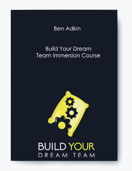Ben Adkin – Build Your Dream Team Immersion Course