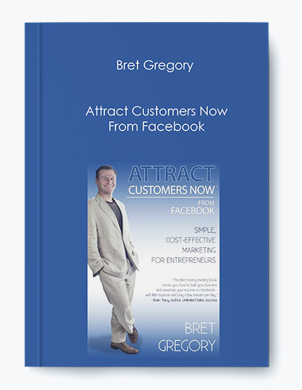 Bret Gregory – Attract Customers Now From Facebook