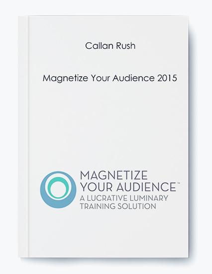Callan Rush – Magnetize Your Audience 2015