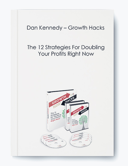 Dan Kennedy – Growth Hacks – The 12 Strategies For Doubling Your Profits Right Now