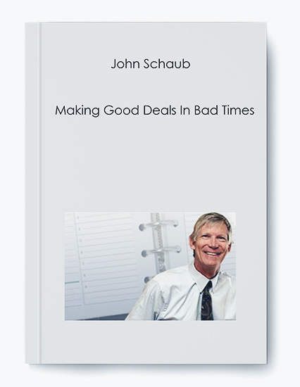 John Schaub – Making Good Deals In Bad Times