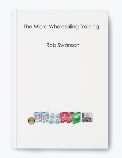 Rob Swanson – The Micro Wholesaling Training