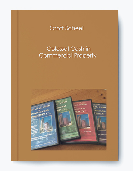 Scott Scheel – Colossal Cash in Commercial Property