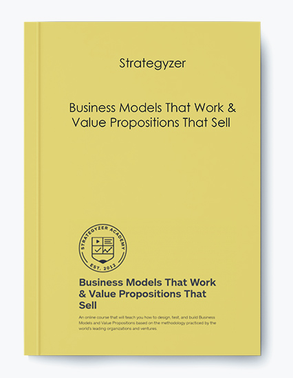 Strategyzer – Business Models That Work & Value Propositions That Sell