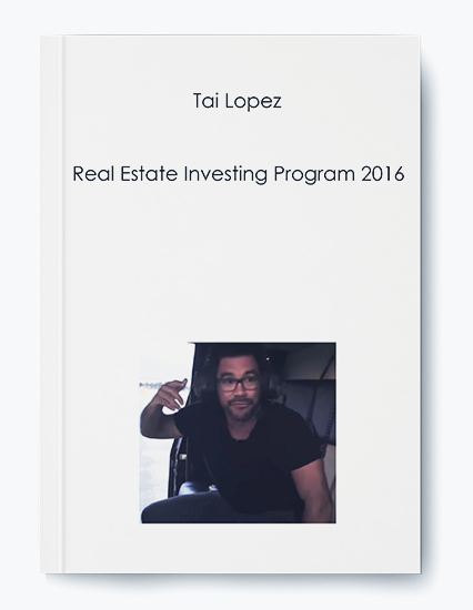 Tai Lopez – Real Estate Investing Program 2016