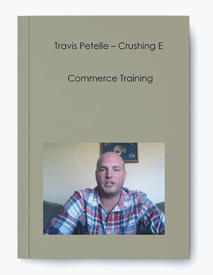 Travis Petelle – Crushing E – Commerce Training