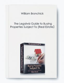 William Bronchick – The Legalwiz Guide to Buying Properties Subject To [Real Estate]