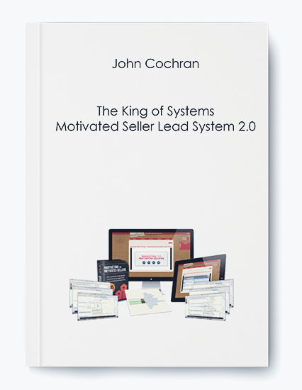 John Cochran – The King of Systems – Motivated Seller Lead System 2.0