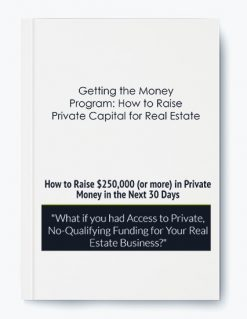 Getting the Money Program: How to Raise Private Capital for Real Estate