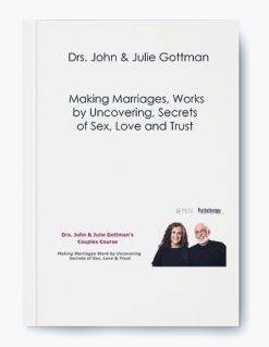 Drs. John & Julie Gottman – Making Marriages, Works by Uncovering, Secrets of Sex, Love and Trust