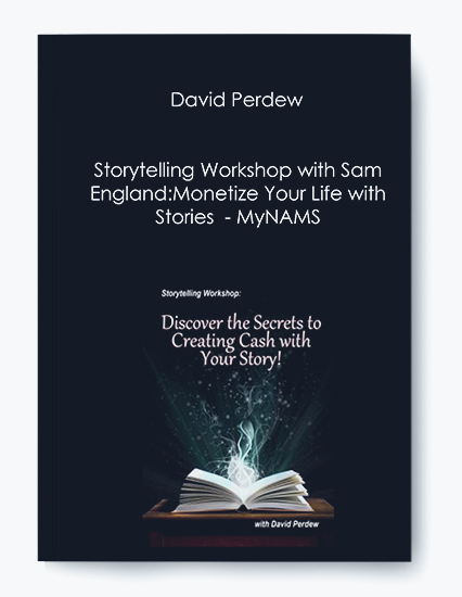 David Perdew – Storytelling Workshop with Sam England: Monetize Your Life with Stories – MyNAMS