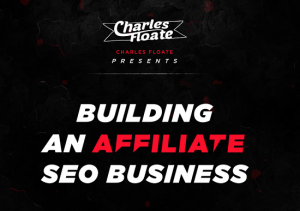 Charles Floate – Building An Affiliate SEO Business