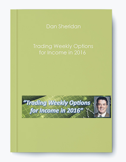 Dan Sheridan – Trading Weekly Options for Income in 2016