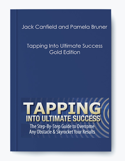 Jack Canfield and Pamela Bruner – Tapping Into Ultimate Success – Gold Edition