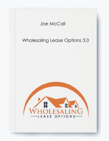 Joe McCall – Wholesaling Lease Options 3.0