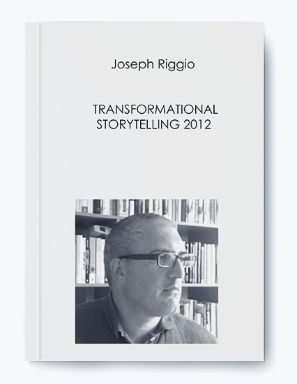 Joseph Riggio – TRANSFORMATIONAL STORYTELLING 2012
