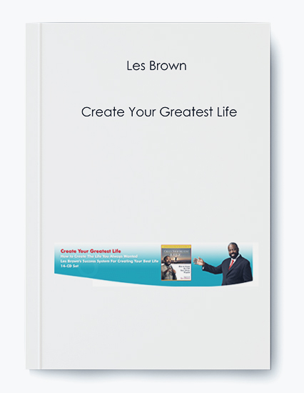 Les Brown – Create Your Greatest Life
