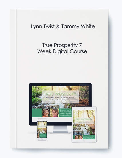 Lynn Twist & Tammy White – True Prosperity 7-Week Digital Course