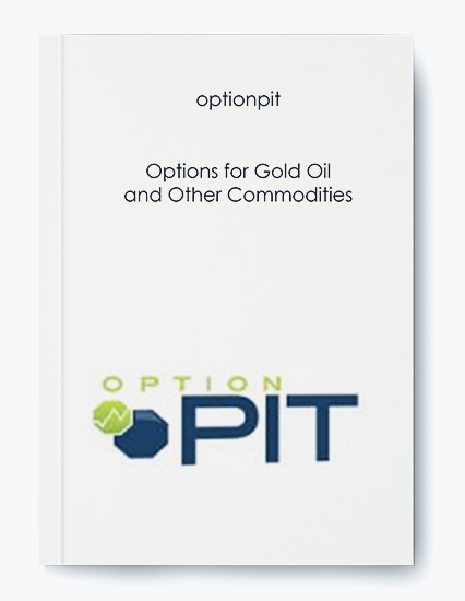 Options for Gold Oil and Other Commodities