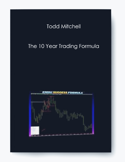 Todd Mitchell – The 10 Year Trading Formula