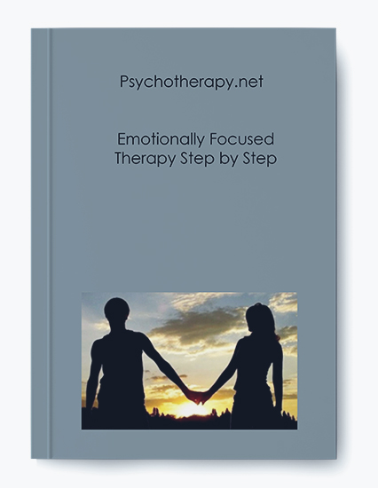 Psychotherapy.net – Emotionally Focused Therapy Step by Step