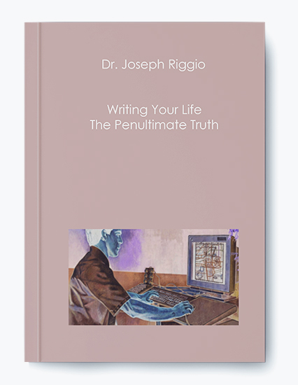 Dr. Joseph Riggio – Writing Your Life – The Penultimate Truth