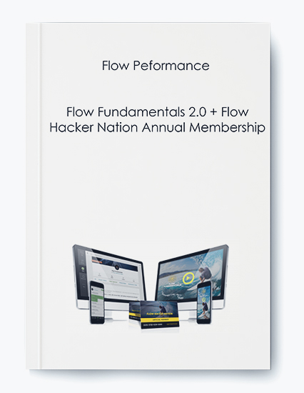 Flow Peformance – Flow Fundamentals 2.0 + Flow Hacker Nation Annual Membership