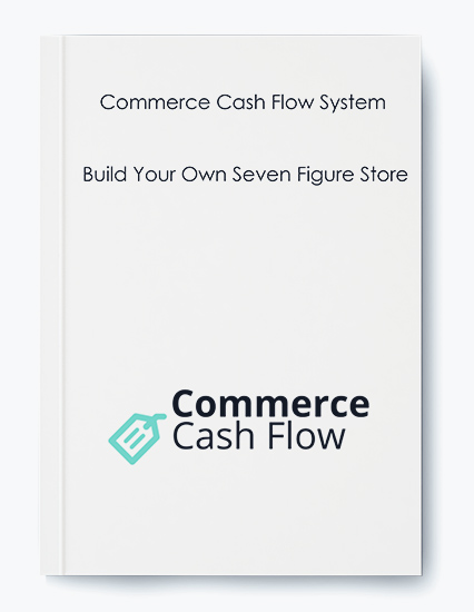 Commerce Cash Flow System – Build Your Own Seven Figure Store