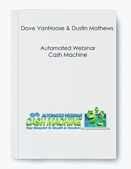 Dave VanHoose & Dustin Mathews – Automated Webinar Cash Machine
