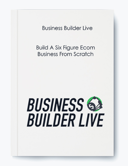 Business Builder Live – Build A Six Figure Ecom Business From Scratch