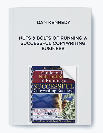 Dan Kennedy – Nuts & Bolts of Running A Successful Copywriting Business