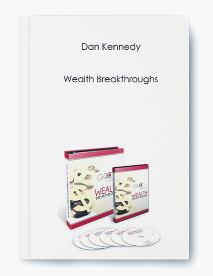 Dan Kennedy – Wealth Breakthroughs