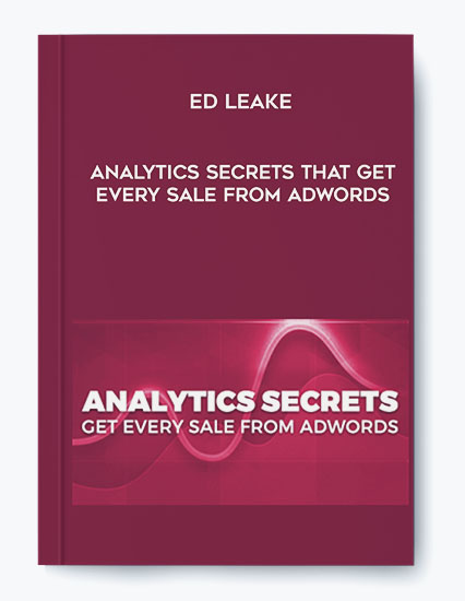 Ed Leake – Analytics Secrets that Get Every Sale from AdWords