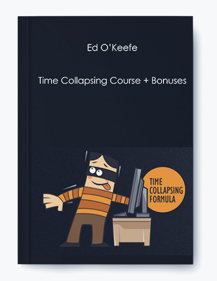 Ed O'Keefe – Time Collapsing Course + Bonuses