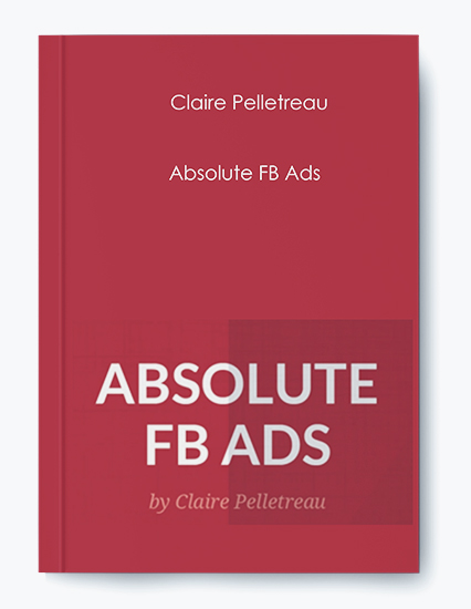 Claire Pelletreau – Absolute FB Ads