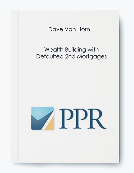 Dave Van Horn – Wealth Building with Defaulted 2nd Mortgages