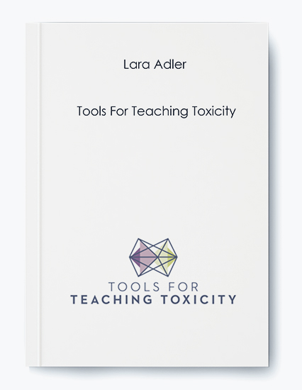 Lara Adler – Tools For Teaching Toxicity