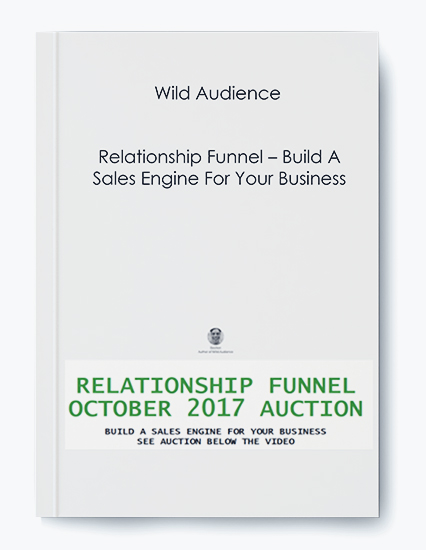 Wild Audience – Relationship Funnel – Build A Sales Engine For Your Business