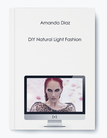 Amanda Diaz - DIY Natural Light Fashion