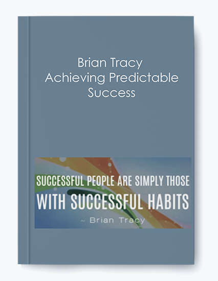Brian Tracy – Achieving Predictable Success