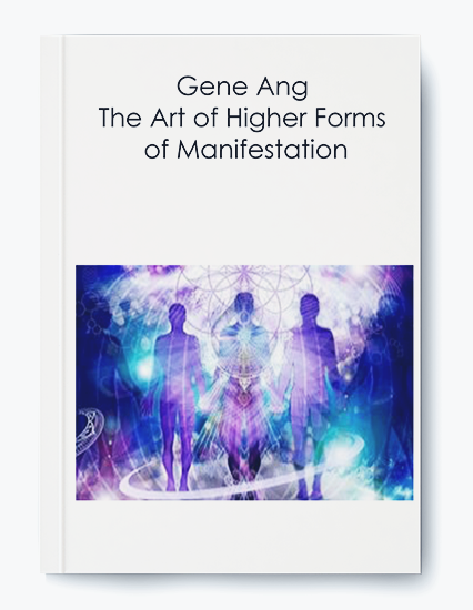 Gene Ang - The Art of Higher Forms of Manifestation