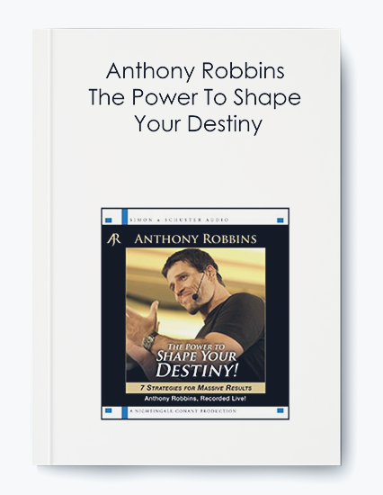 Anthony Robbins – The Power To Shape Your Destiny