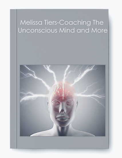 Melissa Tiers-Coaching The Unconscious Mind and MoreMelissa Tiers-Coaching The Unconscious Mind and More