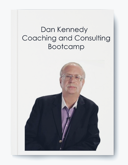 Dan Kennedy – Coaching and Consulting Bootcamp