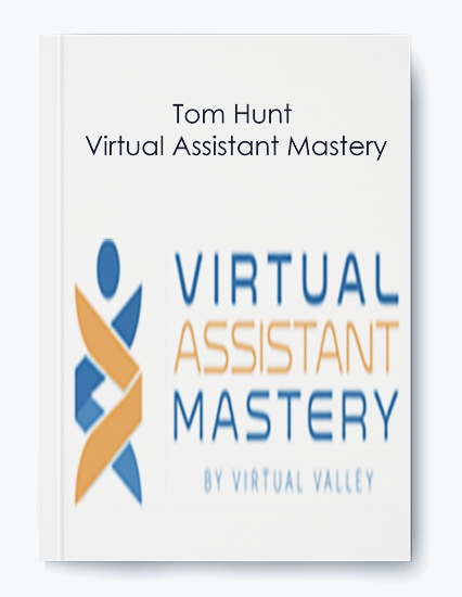 Tom Hunt – Virtual Assistant Mastery