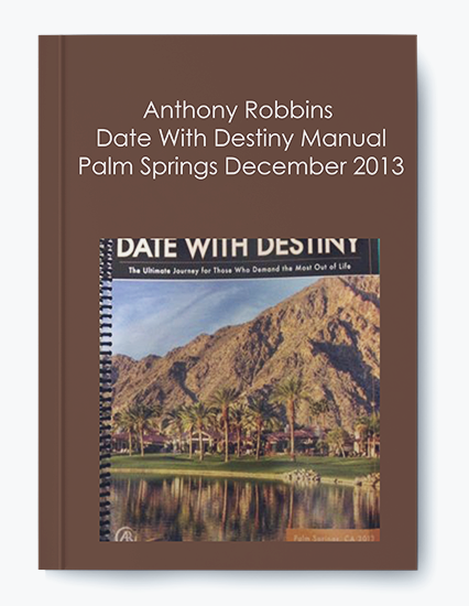 Anthony Robbins – Date With Destiny Manual Palm Springs December 2013