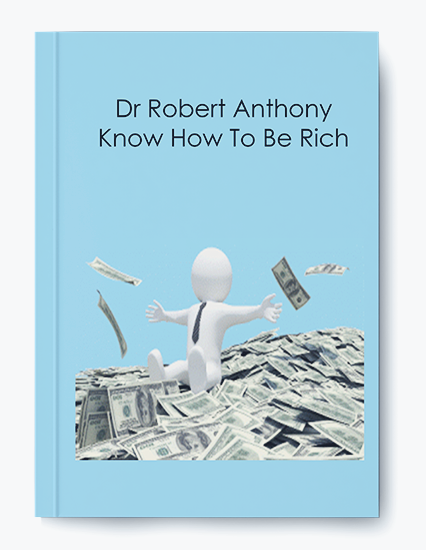 Dr Robert Anthony – Know How To Be Rich