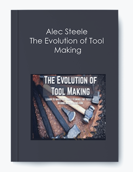 Alec Steele – The Evolution of Tool Making